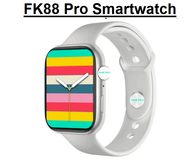 FK88 Pro SmartWatch 2021